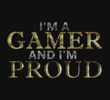 I'M A GAMER AND I'M PROUD by Corey Blades