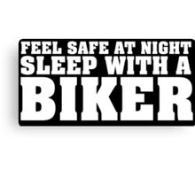 Funny 'Feel Safe at Night. Sleep With a Biker' T-Shirt Canvas Print
