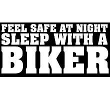 Funny 'Feel Safe at Night. Sleep With a Biker' T-Shirt Photographic Print