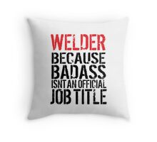 Humorous 'Welder because Badass Isn't an Official Job Title' Tshirt, Accessories and Gifts Throw Pillow