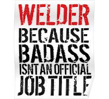 Humorous 'Welder because Badass Isn't an Official Job Title' Tshirt, Accessories and Gifts Poster