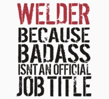Humorous 'Welder because Badass Isn't an Official Job Title' Tshirt, Accessories and Gifts by Albany Retro