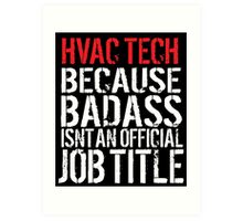 Cool 'HVAC Tech because Badass Isn't an Official Job Title' Tshirt, Accessories and Gifts Art Print