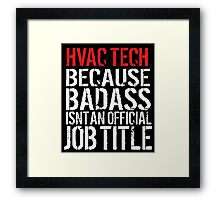 Cool 'HVAC Tech because Badass Isn't an Official Job Title' Tshirt, Accessories and Gifts Framed Print