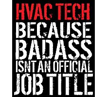 Cool 'HVAC Tech because Badass Isn't an Official Job Title' Tshirt, Accessories and Gifts Photographic Print