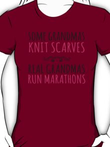 Limited Editon 'Some Grandmas Knit Scarves, Real Grandmas Run Marathons' T-shirt, Accessories and Gifts T-Shirt