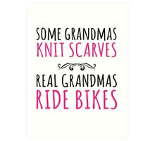 Cool 'Some Grandmas Knit Scarves, Real Grandmas Ride Bikes' T-shirt, Accessories and Gifts Art Print