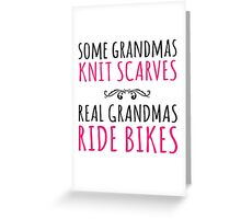 Cool 'Some Grandmas Knit Scarves, Real Grandmas Ride Bikes' T-shirt, Accessories and Gifts Greeting Card