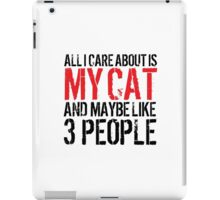 Excellent 'All I Care About Is Cat And Maybe Like 3 People' Tshirt, Accessories and Gifts iPad Case/Skin