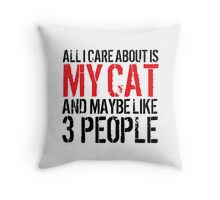 Excellent 'All I Care About Is Cat And Maybe Like 3 People' Tshirt, Accessories and Gifts Throw Pillow