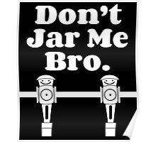 """Don't Jar Me Bro"" Poster"
