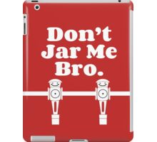 """Don't Jar Me Bro"" iPad Case/Skin"