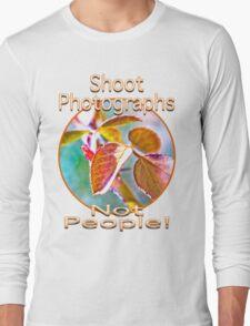 Shoot Photographs- Not People Long Sleeve T-Shirt