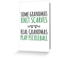 Excellent 'Some Grandmas Knit Scarves, Real Grandmas Pickleball' T-shirt, Accessories and Gifts Greeting Card