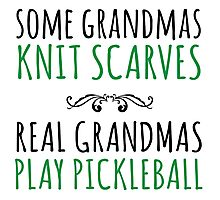 Excellent 'Some Grandmas Knit Scarves, Real Grandmas Pickleball' T-shirt, Accessories and Gifts Photographic Print