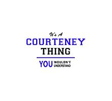 It's a COURTENEY thing, you wouldn't understand !! by yourname