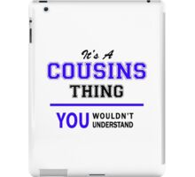 OUSINS It's a COUSINS thing, you wouldn't understand !! iPad Case/Skin