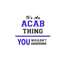It's an ACAB thing, you wouldn't understand !! by allnames