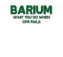 Barium What you do when CPR fails Photographic Print