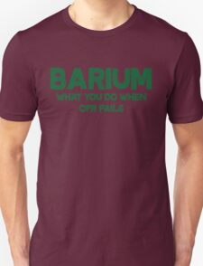 Barium What you do when CPR fails T-Shirt