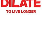 Dilate To live longer by SlubberBub