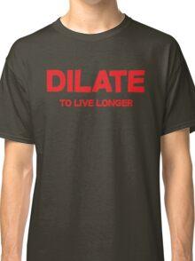Dilate To live longer Classic T-Shirt