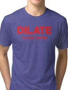 Dilate To live longer Tri-blend T-Shirt