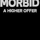 Morbid A higher offer by SlubberBub