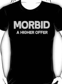 Morbid A higher offer T-Shirt