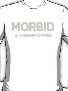 Morbid A higher offer T-Shirt