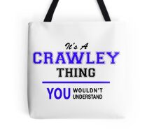 It's a CRAWLEY thing, you wouldn't understand !! Tote Bag