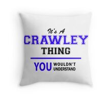 It's a CRAWLEY thing, you wouldn't understand !! Throw Pillow