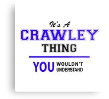 It's a CRAWLEY thing, you wouldn't understand !! Metal Print