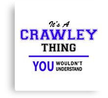 It's a CRAWLEY thing, you wouldn't understand !! Canvas Print