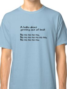 A haiku about getting out of bed Classic T-Shirt