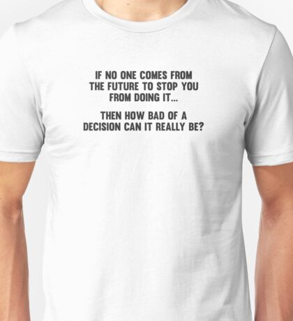How Bad of a Decision Can It Really Be? Unisex T-Shirt