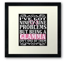 I've Got 99 Problems Being Glamma is Not One Of Them! Framed Print