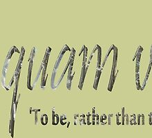 Esse quam videri, To be, rather than to seem (to be) by MHen
