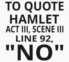 "To Quote Hamlet Act III Scene III Line 92, ""No"" by coolfuntees"