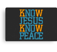 Know Jesus Know Peace No Jesus No Peace Canvas Print