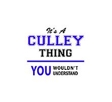 It's a CULLEY thing, you wouldn't understand !! by yourname