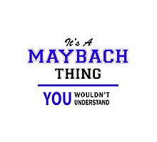 It's a MAYBACH thing, you wouldn't understand !! by thenamer