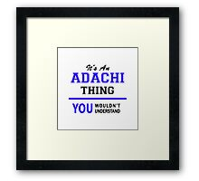It's an ADACHI thing, you wouldn't understand !! Framed Print