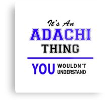 It's an ADACHI thing, you wouldn't understand !! Metal Print