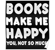 Books Makes Me Happy You, Not So Much Poster