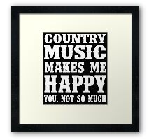 Country Music Makes Me Happy You, Not So Much Framed Print