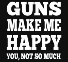 Guns Make Me Happy You, Not So Much by Awesome Arts
