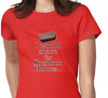 I would shave for Sherlock Holmes... Womens Fitted T-Shirt