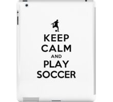 Keep Calm and Play Soccer iPad Case/Skin