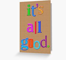'it's all good' card Greeting Card